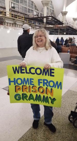 We embarrased my mom at the airport with this sign.: WELCOME  HOME FROM  PRISON  GRAMMY We embarrased my mom at the airport with this sign.