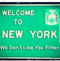 New York: WELCOME  NEW YORK  We Don't Like You Either