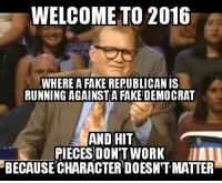 fake: WELCOME TO 2016  WHERE A FAKE RERUBLICAN IS  RUNNING AGAINSTA FAKE DEMOCRAT  AND HIT  PIECES DON'T WORK  BECAUSECHARACTERDOESNT MATTER