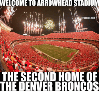 The Broncos have won their last 4 games in Kansas City. Chiefs Nation will look to put an end to that tonight LIKE NFL Memes!: WELCOME TO ARROWHEAD STADIUM  ONFLMEMEZ  THE SECOND HOME OF  THE DENVER BRONCOS The Broncos have won their last 4 games in Kansas City. Chiefs Nation will look to put an end to that tonight LIKE NFL Memes!