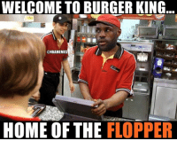 If LeBron worked at BK... CavsNation: WELCOME TO BURGER KING  @NBAMEMES  OF THE  FLOPPER  HOME If LeBron worked at BK... CavsNation