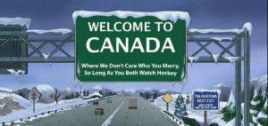 Canada Meme: WELCOME TO  CANADA  Where We Don't Care Who You Marry  So Long As You Both Watch Hockey  TIM HORTONS  NEXT EXIT  ONE VERY  HAT Canada Meme