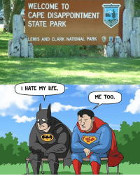 Batman, Funny, and Life: WELCOME TO  CAPE DISAPPOINTMENT  STATE PARK  LEWIS AND CLARK NATIONAL PARK  I HATE MY LIFE.  ME TOO. 😭 dc dccomics meme funny dcmeme superman batman justiceleague