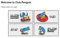 notorious-business-man:  optimalotter: Ah yes, the ripe old age of 18 and over. Hate to ruin the fun but… : Welcome to Club Penguin  Please select your age:  UNDER  18 AND  OVER notorious-business-man:  optimalotter: Ah yes, the ripe old age of 18 and over. Hate to ruin the fun but…