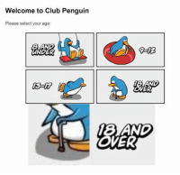 Club, Memes, and Penguin: Welcome to Club Penguin  Please select your age:  UNDER  VER  8 AND  OVER