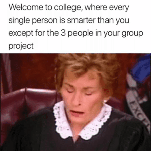 College, Truth, and Single: Welcome to college, where every  single person is smarter than you  except for the 3 people in your group  project Truth 😂