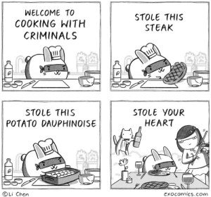 Heart, Potato, and Com: WELCOME TO  COOKING WITH  CRIMINALS  STOLE THIS  STEAK  0  STOLE THIS  POTATO DAUPHINOISE  STOLE YOUR  HEART  ⓒLi Chen  Cxocomics.com cooking