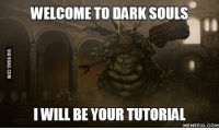 Dark Souls: WELCOME TO DARK SOULS  I WILL BE YOUR TUTORIAL  MEMEFUL COM