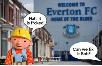 Everton, Football, and Memes: WELCOME TO  Everton FC  Nah, it HOME OF THE BLUES  is f*cked!  Can we fix  it Bob?  O9 TheLADFootball  The.LAD.Football Southampton 4-1 Everton
