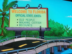 Futurama, staying relevant: WELCOME TO FLORIDA  OFFICIAL STATE JOKES:  . OLD PEOPLE  e WALKING CATFISH  RECOUNTS Futurama, staying relevant