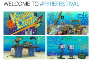 Fyre Festival in a nutshell.: WELCOME TO #FYREFESTIVAL  ToASTER  R DEO Fyre Festival in a nutshell.
