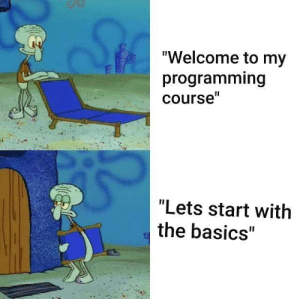 "Programming, Annoying, and Let's: ""Welcome to my  programming  course""  ""Lets start with  the basics"" So annoying"