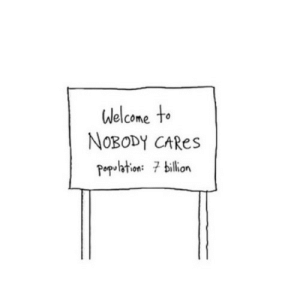 https://iglovequotes.net/: Welcome to  NOBODY CARES  population: 7 billion https://iglovequotes.net/