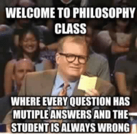 #Throwback_memesday  - Krimzart: WELCOME TO PHILOSOPHY  CLASS  WHERE EVERY QUESTION HAS  MUTIPLEANSWERSANDTHE  STUDENTISALWAYS WRONG #Throwback_memesday  - Krimzart