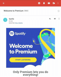 """Welcome to Premium  Inbox  Spotify  to me  9:35 PM View details  e Spotify  Welcome  to Premium  START LISTENING  Only Premium lets you do  everything! """"My longest yeah boy ever"""" -Nate"""