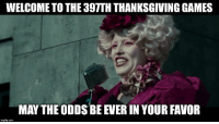 may the odds be ever in your favor: WELCOME TO THE 397TH THANKSGIVING GAMES  MAY THE ODDS BE EVER IN YOUR FAVOR  imgflip.com