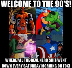 Where my oldheads at who actually remember getting up early in the morning to watch these?? Also, wifey 💞💕 -Hawkman deadpool thor hulk ragnarok rogue msmarvel captainamerica wolverine xmen avengers xforce marvel mcu: WELCOME TO THE 90'S!  5  WHEREALL THE REAL NERD SHIT WENT  DOWN EVERY SATURDAY MORNING ON FOX! Where my oldheads at who actually remember getting up early in the morning to watch these?? Also, wifey 💞💕 -Hawkman deadpool thor hulk ragnarok rogue msmarvel captainamerica wolverine xmen avengers xforce marvel mcu