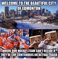 How many crazy highlight reel goals have we seen from the Oilers and they're still the 3rd worst in the league: WELCOME TO THE BEAUTIFUL CITY  OFEDMONTON  Rs  WHERE OUR HOCKEY TEAM CAN'T DECIDELE  THEY RE CUPCONTENDERS ORACTUALTRAH How many crazy highlight reel goals have we seen from the Oilers and they're still the 3rd worst in the league