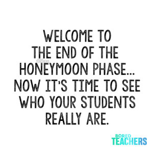 Here we go, October.: WELCOME TO  THE END OF THE  HONEYMOON PHASE...  NOW IT'S TIME TO SEE  WHO YOUR STUDENTS  REALLY ARE.  TEACHERS  BORED  TEACHERS Here we go, October.