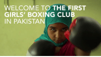 WELCOME TO THE FIRST  GIRLS' BOXING CLUB  IN PAKISTAN First rule of female fight club:   challenge Pakistan's patriarchal society and kick gangster's asses