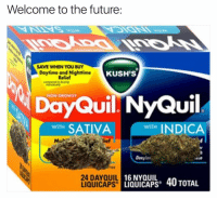 Memes, NyQuil, and 🤖: Welcome to the future  Daytime and Nighttime  Relief  KUSH'S  NON DROWSY  NyQuil  WITH  SATIVA  WITH  INDICA  lief  24 DAY QUIL  16 NYQUIL  LIQUICAPS' 40 TOTAL  LIQUICAPS 😍