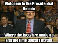 Welcome to the Presidential  Debate  Where the facts are made up  and the time doesn't matter  LICKmeme com The presidential debate be like