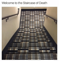 Have a nice trip (@ladbible is killing the meme game FYI): Welcome to the Staircase of Death Have a nice trip (@ladbible is killing the meme game FYI)