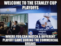 God bless whoever came up with this idea, I owe you my life: WELCOME TO THE STANLEY CUP  PLAYOFFS  QUINTA  52  @nhl_ref_logic  2  FIRST ROUND GAME 3  WINNIPEG  AT  MINNESOTA  WHERE YOU CAN WATCHA DIFFERENT  PLAYOFF GAME DURING THE COMMERCIAL  BREAKS God bless whoever came up with this idea, I owe you my life
