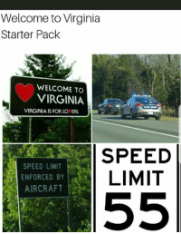speed limit enforced by aircraft: Welcome to Virginia  Starter Pack  WELCOME TO  VIRGINIA  VIRGINIA IS FOR LO  ERS  SPEED LIMIT  ENFORCED BY  AIRCRAFT  SPEED  LIMIT
