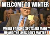 """Welcome to Winter: where parking spots are made up and the lines don't matter."" #winter #quotes #winterquotes #wintermemes #wintersolstice #solstice Follow us on Pinterest: www.pinterest.com/yourtango: WELCOME TO WINTER  WHERE PARKING SPOTS ARE MADE  UPANDTHE LINES DON'T MATTER ""Welcome to Winter: where parking spots are made up and the lines don't matter."" #winter #quotes #winterquotes #wintermemes #wintersolstice #solstice Follow us on Pinterest: www.pinterest.com/yourtango"