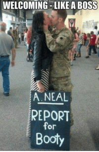 Funny Military Memes: WELCOMING LIKE A BOSS  A NEAL  REPORT  for  Booty