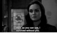 life goals: to be as strong as Blair Waldorf: Well, as you can see, I  survived without you. life goals: to be as strong as Blair Waldorf
