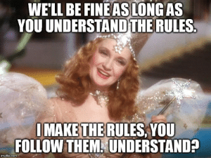good witch wizard of oz neoliberalism meme Meme Generator - Imgflip: WE'LL BE FINE AS LONG AS  YOU UNDERSTAND THE RULES.  IMAKE THE RULES, YOU  FOLLOW THEM UNDERSTAND?  imgflip.com good witch wizard of oz neoliberalism meme Meme Generator - Imgflip
