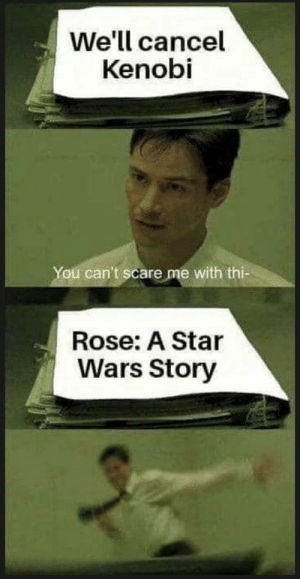 Redpilled: We'll cancel  Kenobi  You can't scare me with thi-  Rose: A Star  Wars Story Redpilled