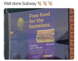"Food, Homeless, and Respect: Well done Subway  Free food  for the  homeless.  Everyday  3:00-5:00 pm  Come in to receive your free 6""  sandwich and a small drink  @BranterUk  SUBWAV Phat respect"