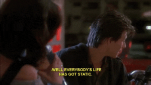Life, Tumblr, and Blog: WELL EVERYBODY'S LIFE  HAS GOT STATIC. foreverthe80s:  Heathers (1988)
