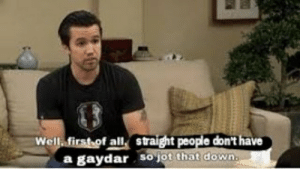 Chill, Girls, and Lgbt: Well first of all straight people don't have  a gaydar sojot that down Especially as a gaydar legit isnt only whos lgbt+Idk about any of you other queer folk, but I can usually sense when to stay tf away from someone/not mention my sexuality, or when a place probably wouldnt be safe for me to start talking about how pretty girls are. And the opposite. Its like I see someone and Im like yeah youre probably an ally and its chill. Or, I walk into a store and I know that if I mentioned buying something foe a girlfriend, thered be no judgement.Gaydar is exclusively for lgbt+ folk cause, when you do have it, it can go as far as keeping you safe.