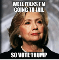 Jail, Memes, and Email: WELL FOLKS IM  GOING TO JAIL  SO VOTE TRUMP Buh-bye. I'll be sure to email you