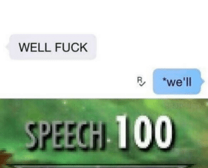 Dank, Memes, and Target: WELL FUCK  B *we'll  SPEECH 10 Oh well by whiterippers MORE MEMES
