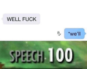 Its a simple spell but quite unbreakable: WELL FUCK  we'll  Space Tme  SPEECH 100 Its a simple spell but quite unbreakable