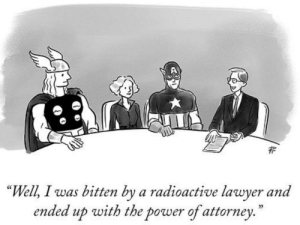 "What's the story with your superpower?: ""Well, I was bitten by a radioactive lawyer and  ended up with the power of attorney.  35 What's the story with your superpower?"