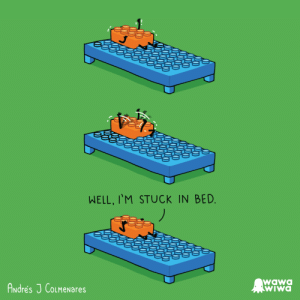 Bed, Well, and Stuck: WELL, I'M STUCK IN BED  Andres J CoLMeNares  wawO  Wiwa [OC] Stuck in bed