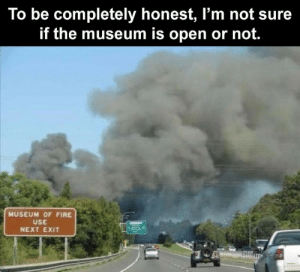 Well, it is a museum of fire after all.: Well, it is a museum of fire after all.