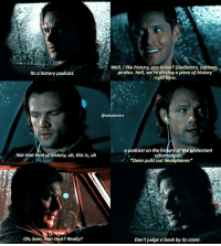 "[12.07] Dean gives Sam so much crap for liking Vince Vincente, i love it 😂😂😂😂 . QOTD: type ""Misha and I"" then hit your suggested words to make a sentence? . . aotd: Misha and I will look into the raffle tickets for all your favorite family events. 🆗🆒 . . . . . supernatural spn spnfamily fandom cw destiel jensenackles jaredpadalecki mishacollins deanwinchester samwinchester castiel cas akf season12: Well, like history, you know? Gladiators, outlaws,  pirates. Hell, we're driving a piece of history  Its a history podcast.  right here.  @winches trs  a podcast on the history of the protestant  Not that kind of history, uh, this is, uh  reformation  *Dean pulls out headphones*  Oh, Sam  air rock? Really?  Don't judge a book by its cover. [12.07] Dean gives Sam so much crap for liking Vince Vincente, i love it 😂😂😂😂 . QOTD: type ""Misha and I"" then hit your suggested words to make a sentence? . . aotd: Misha and I will look into the raffle tickets for all your favorite family events. 🆗🆒 . . . . . supernatural spn spnfamily fandom cw destiel jensenackles jaredpadalecki mishacollins deanwinchester samwinchester castiel cas akf season12"