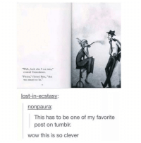 """Love, Memes, and Tumblr: Well, look who I ran into,  crowed Coincidence.  """"Please,"""" flirted Fate, """"thi  was meant to be.  lost-in-ecstasy:  nonpaura;  This has to be one of my favorite  post on tumblr.  wow this is so clever i love this"""