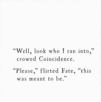 """Coincidence, Fate, and Who: """"Well, look who I ran nto,  crowed Coincidence  """"Please,"""" flirted Fate, """"this  was meant to be."""""""