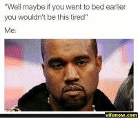 "Funny, Lol, and Memes: ""Well maybe if you went to bed earlier  you wouldn't be this tired""  Me  vifunow.com Random Funny Pictures - 30 Pics - #funnymemes #funnypictures #humor #funnytexts #funnyquotes #funnyanimals #funny #lol #haha #memes #entertainment #vifunow.com"