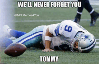 Memes, Nfl, and Old: WELL NEVER FORGET YOU  @NFL Memes You  TOMMY Goodbye old friend!