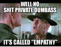 "When I say I'm sorry something happened to someone and they respond with ""it's not your fault"".: WELL NO  SHIT PRIVATE DUMBASS  IT'S CALLED ""EMPATHY"" When I say I'm sorry something happened to someone and they respond with ""it's not your fault""."