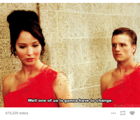 one of us: Well one of us is gonna have to  Change.  479,229 notes